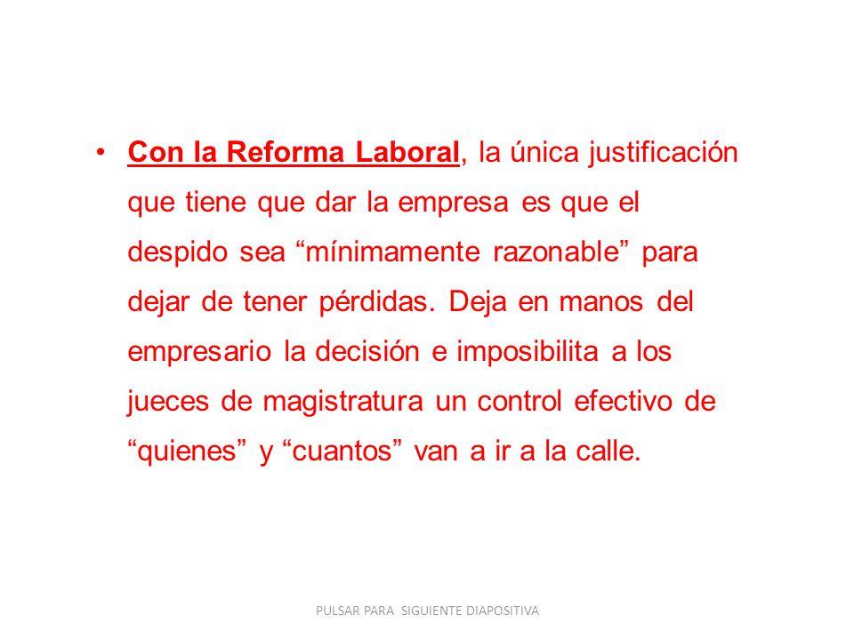 Con la Reforma Laboral, la única justificación que tiene que dar la empresa es que el despido sea mínimamente razonable para dejar de tener pérdidas.