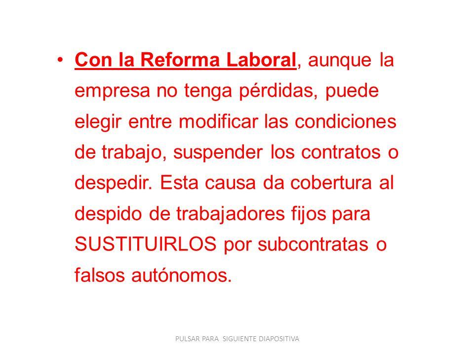Con la Reforma Laboral, aunque la empresa no tenga pérdidas, puede elegir entre modificar las condiciones de trabajo, suspender los contratos o despedir.