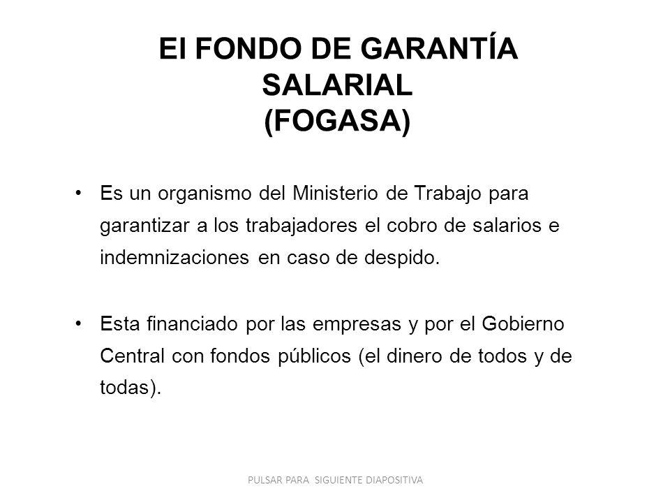 El FONDO DE GARANTÍA SALARIAL (FOGASA) Es un organismo del Ministerio de Trabajo para garantizar a los trabajadores el cobro de salarios e indemnizaciones en caso de despido.
