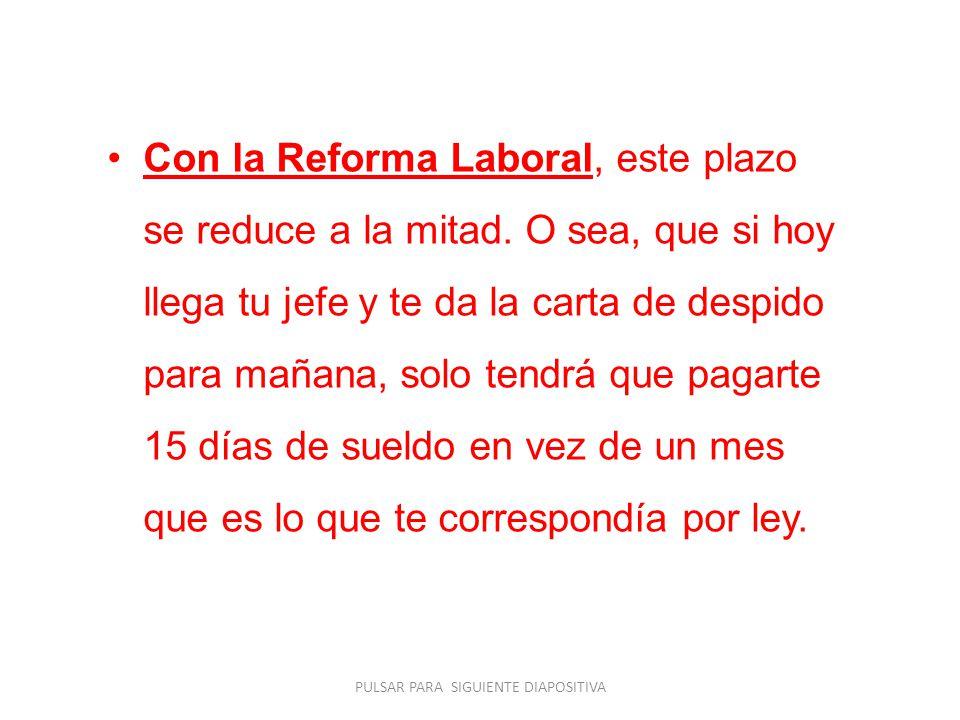 Con la Reforma Laboral, este plazo se reduce a la mitad.