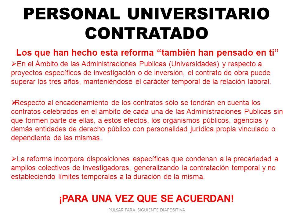 PERSONAL UNIVERSITARIO CONTRATADO Los que han hecho esta reforma también han pensado en ti En el Ámbito de las Administraciones Publicas (Universidade