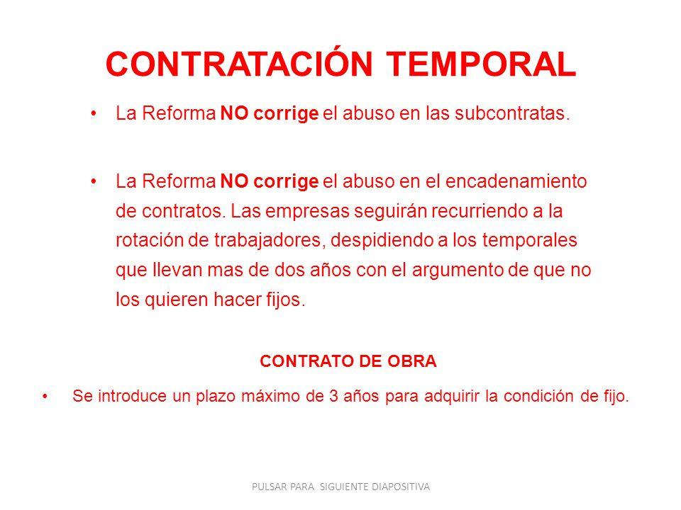 CONTRATACIÓN TEMPORAL La Reforma NO corrige el abuso en las subcontratas.