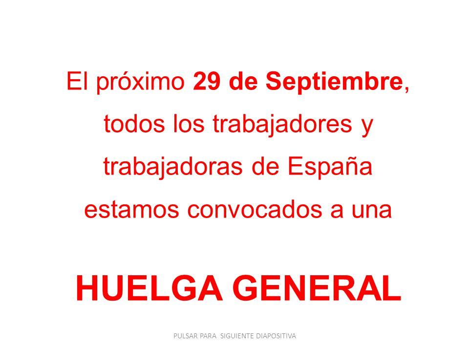 El próximo 29 de Septiembre, todos los trabajadores y trabajadoras de España estamos convocados a una HUELGA GENERAL PULSAR PARA SIGUIENTE DIAPOSITIVA