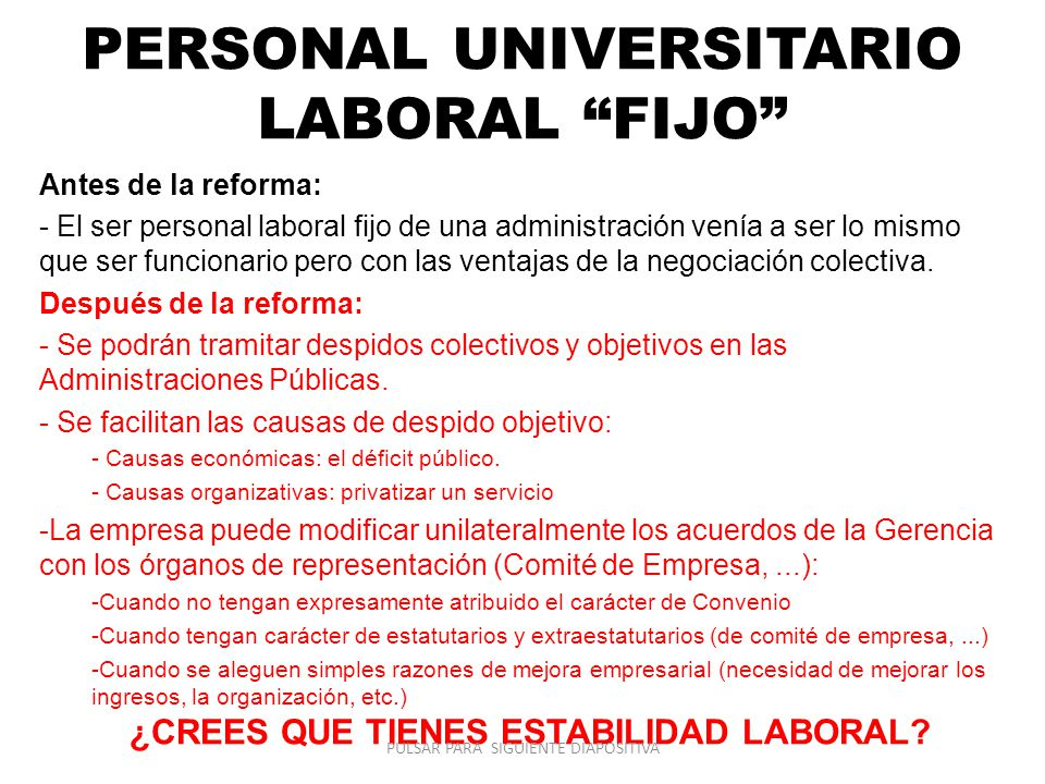 PERSONAL UNIVERSITARIO LABORAL FIJO Antes de la reforma: - El ser personal laboral fijo de una administración venía a ser lo mismo que ser funcionario pero con las ventajas de la negociación colectiva.