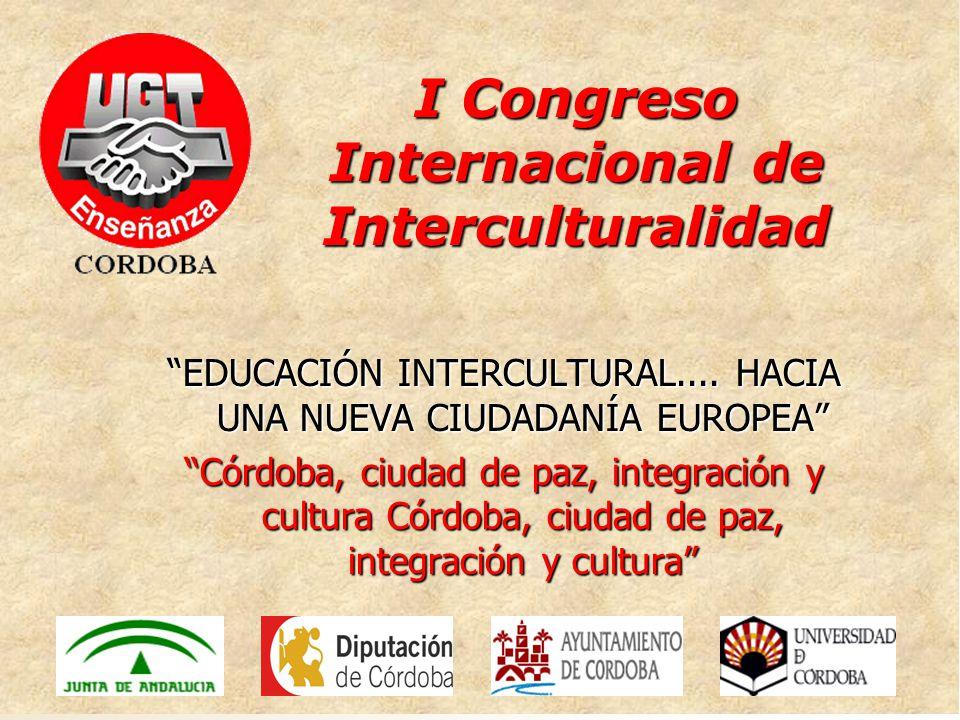 1 EDUCACIÓN INTERCULTURAL.... HACIA UNA NUEVA CIUDADANÍA EUROPEA Córdoba, ciudad de paz, integración y cultura Córdoba, ciudad de paz, integración y c