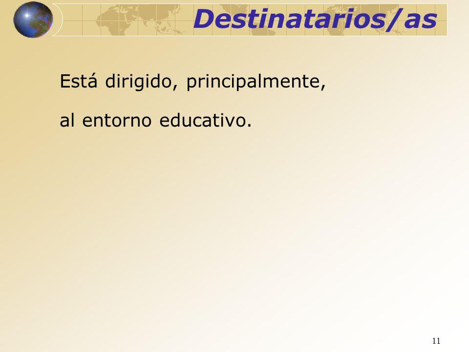 11 Está dirigido, principalmente, al entorno educativo. Destinatarios/as