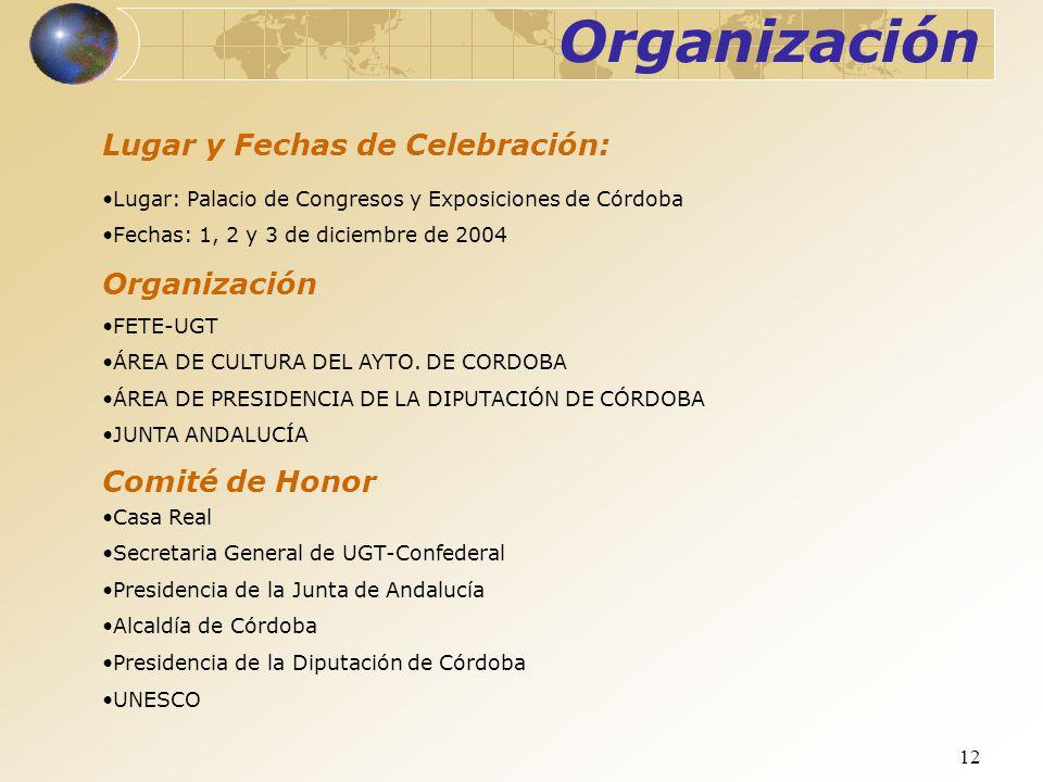 12 Lugar y Fechas de Celebración: Lugar: Palacio de Congresos y Exposiciones de Córdoba Fechas: 1, 2 y 3 de diciembre de 2004 Organización FETE-UGT ÁR