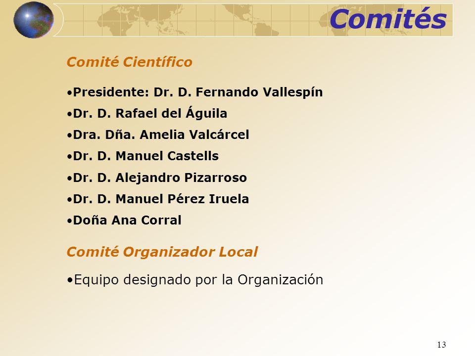 13 Comité Científico Presidente: Dr. D. Fernando Vallespín Dr. D. Rafael del Águila Dra. Dña. Amelia Valcárcel Dr. D. Manuel Castells Dr. D. Alejandro