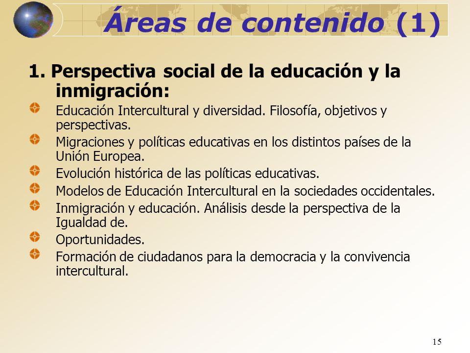 15 Áreas de contenido (1) 1. Perspectiva social de la educación y la inmigración: Educación Intercultural y diversidad. Filosofía, objetivos y perspec