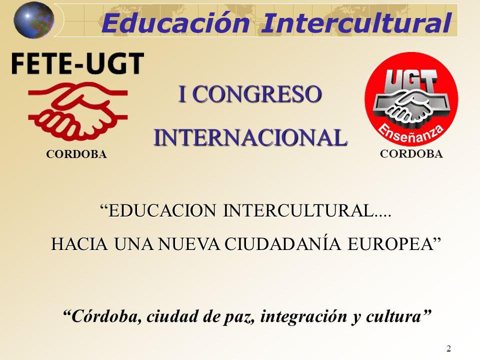 2 I CONGRESO INTERNACIONAL EDUCACION INTERCULTURAL....EDUCACION INTERCULTURAL.... HACIA UNA NUEVA CIUDADANÍA EUROPEA Córdoba, ciudad de paz, integraci
