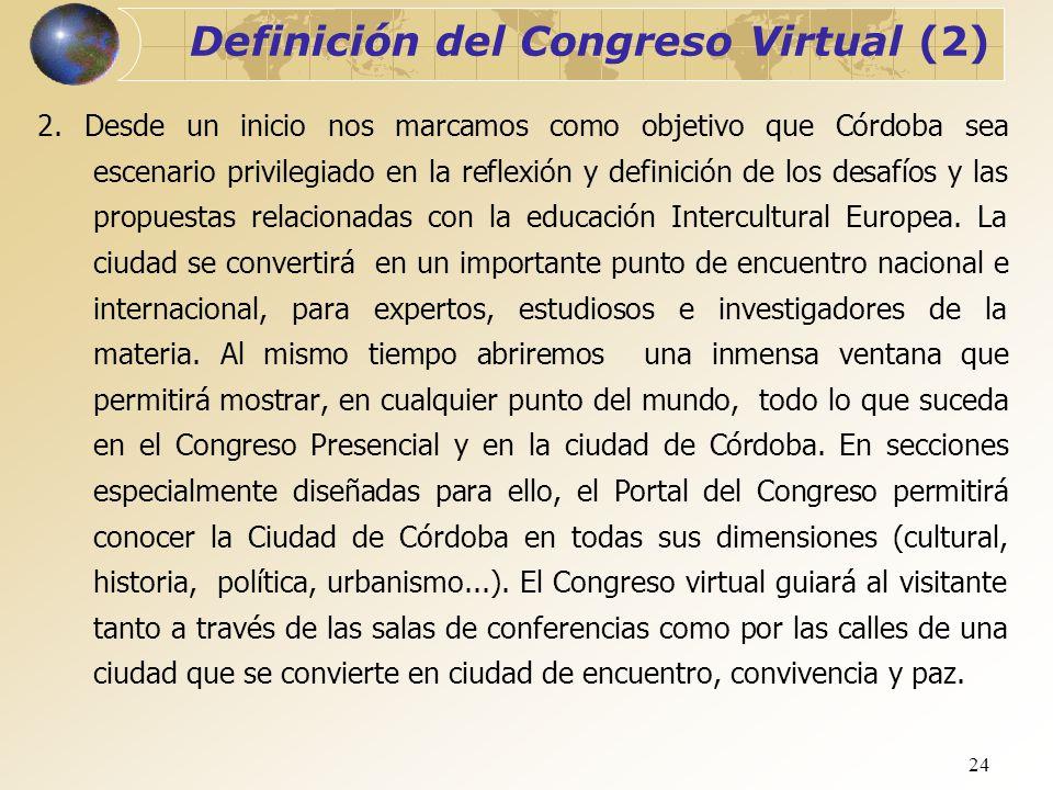 24 Definición del Congreso Virtual (2) 2. Desde un inicio nos marcamos como objetivo que Córdoba sea escenario privilegiado en la reflexión y definici