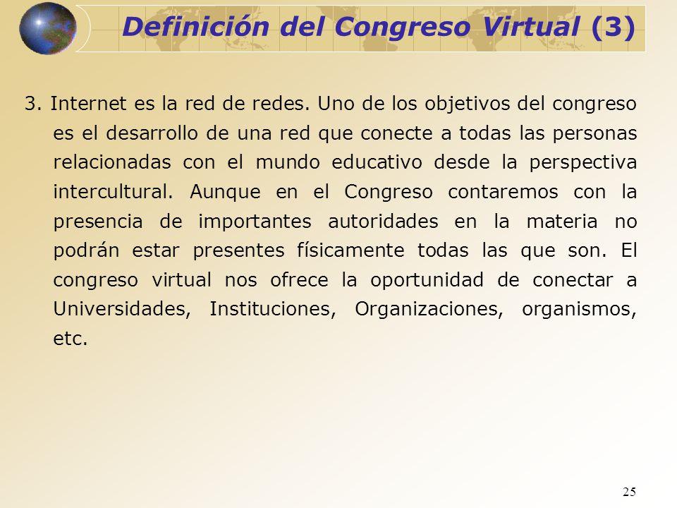 25 Definición del Congreso Virtual (3) 3. Internet es la red de redes. Uno de los objetivos del congreso es el desarrollo de una red que conecte a tod