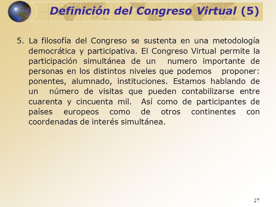 27 Definición del Congreso Virtual (5) 5. La filosofía del Congreso se sustenta en una metodología democrática y participativa. El Congreso Virtual pe