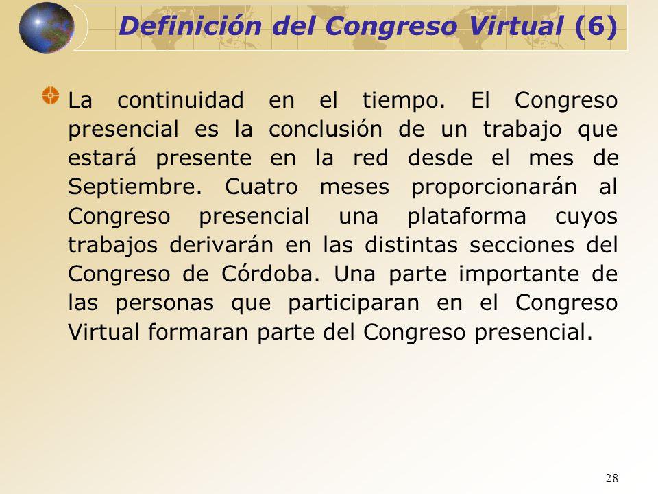 28 Definición del Congreso Virtual (6) La continuidad en el tiempo. El Congreso presencial es la conclusión de un trabajo que estará presente en la re