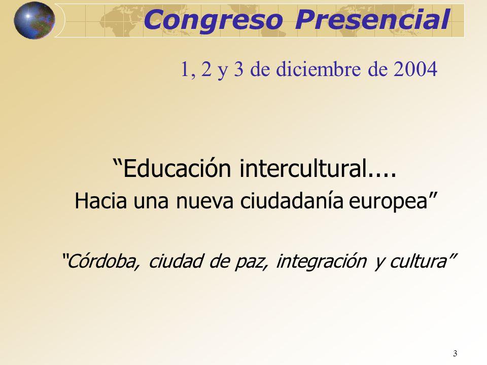 3 Congreso Presencial Educación intercultural.... Hacia una nueva ciudadanía europea Córdoba, ciudad de paz, integración y cultura 1, 2 y 3 de diciemb