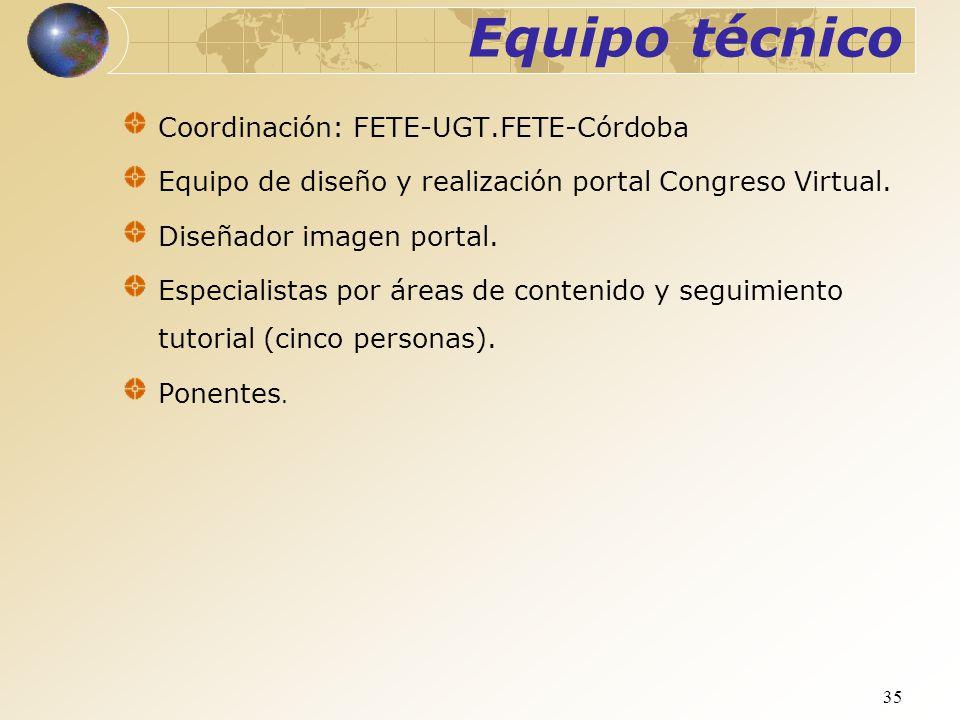 35 Equipo técnico Coordinación: FETE-UGT.FETE-Córdoba Equipo de diseño y realización portal Congreso Virtual. Diseñador imagen portal. Especialistas p