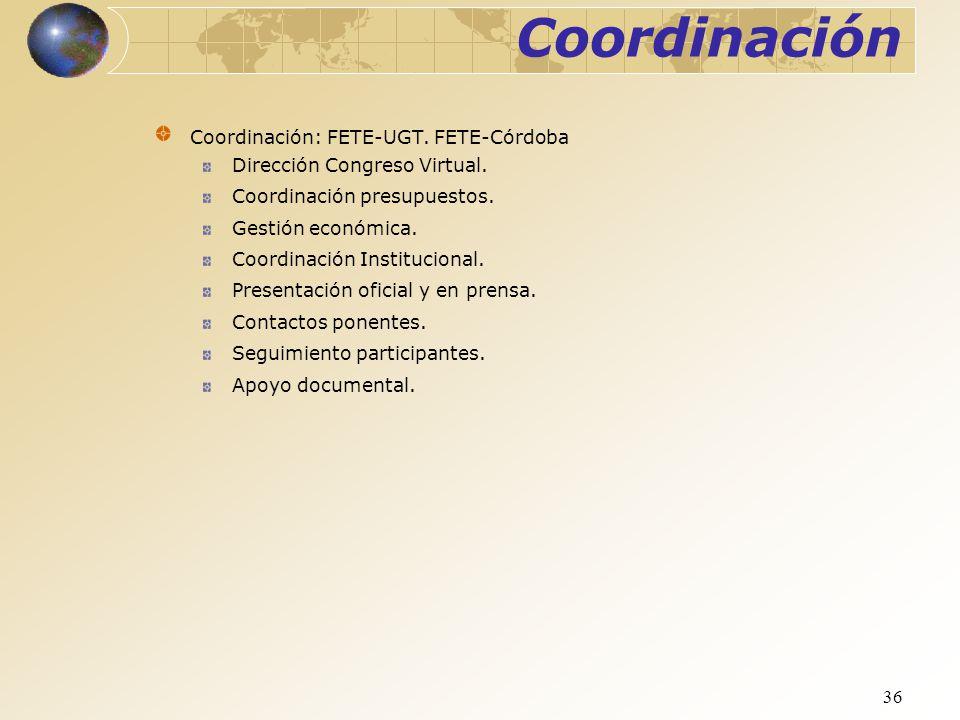 36 Coordinación: FETE-UGT. FETE-Córdoba Dirección Congreso Virtual. Coordinación presupuestos. Gestión económica. Coordinación Institucional. Presenta