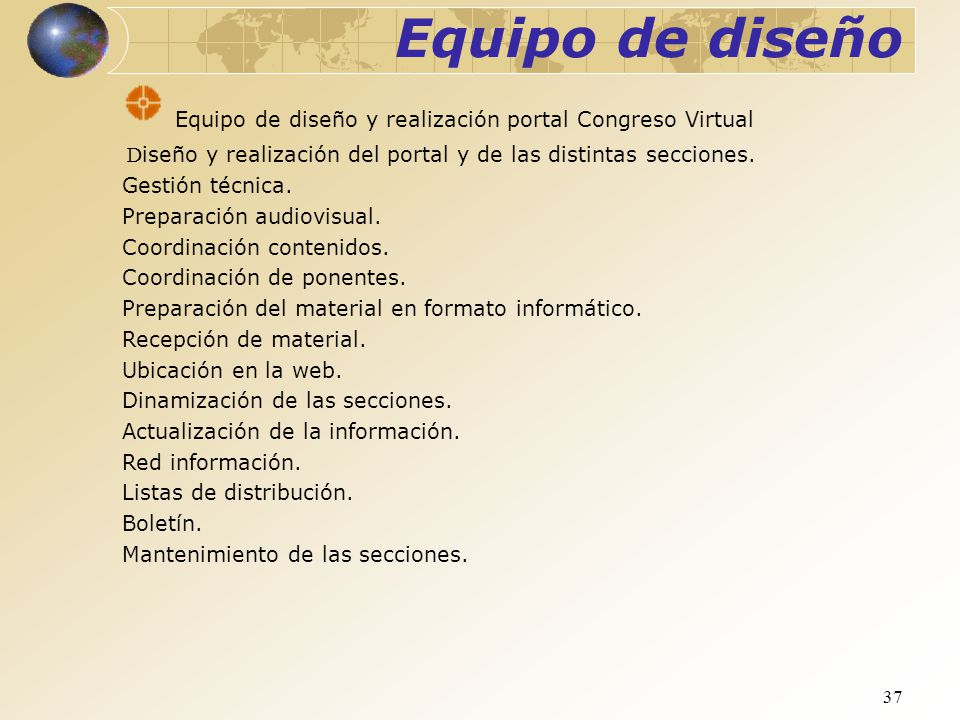 37 Equipo de diseño Equipo de diseño y realización portal Congreso Virtual D iseño y realización del portal y de las distintas secciones. Gestión técn