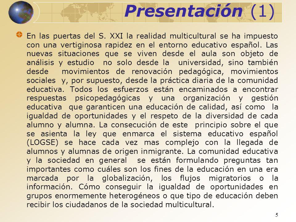 5 Presentación (1) En las puertas del S. XXI la realidad multicultural se ha impuesto con una vertiginosa rapidez en el entorno educativo español. Las
