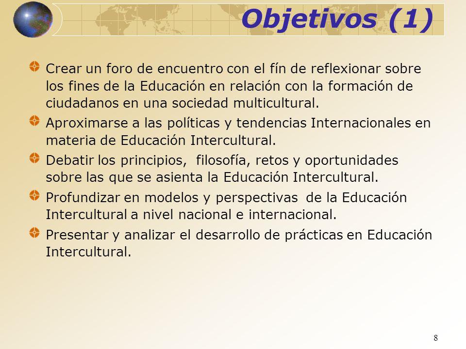 8 Objetivos (1) Crear un foro de encuentro con el fín de reflexionar sobre los fines de la Educación en relación con la formación de ciudadanos en una