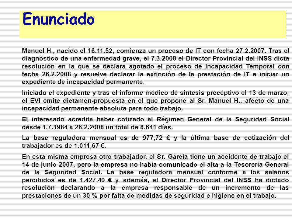 Enunciado Manuel H., nacido el 16.11.52, comienza un proceso de IT con fecha 27.2.2007. Tras el diagnóstico de una enfermedad grave, el 7.3.2008 el Di