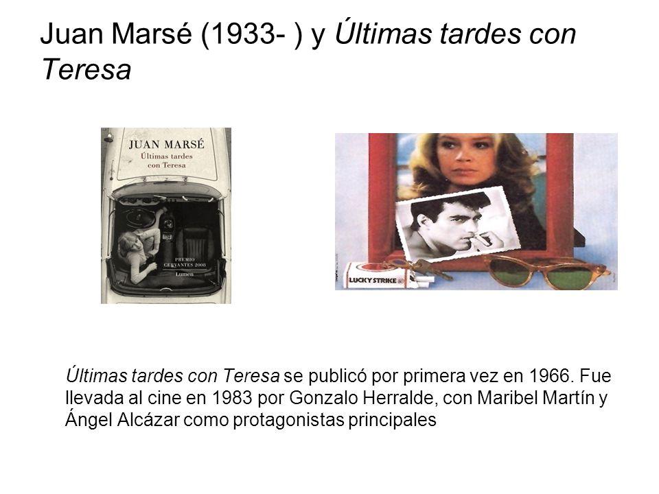 Juan Marsé (1933- ) y Últimas tardes con Teresa Últimas tardes con Teresa se publicó por primera vez en 1966. Fue llevada al cine en 1983 por Gonzalo