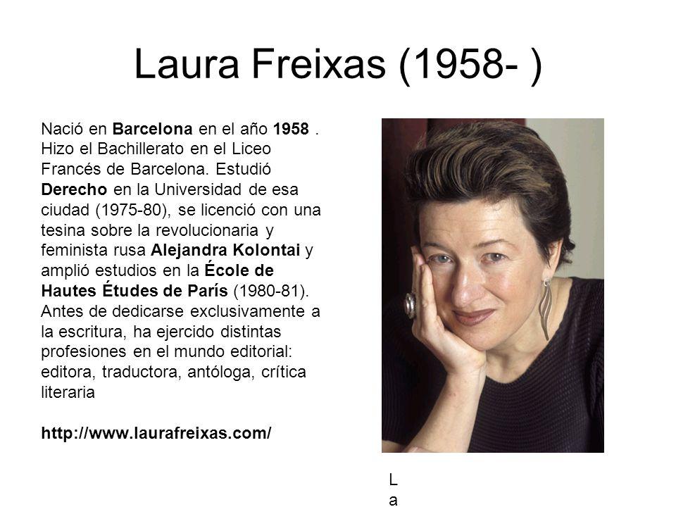 Laura Freixas (1958- ) Nació en Barcelona en el año 1958. Hizo el Bachillerato en el Liceo Francés de Barcelona. Estudió Derecho en la Universidad de