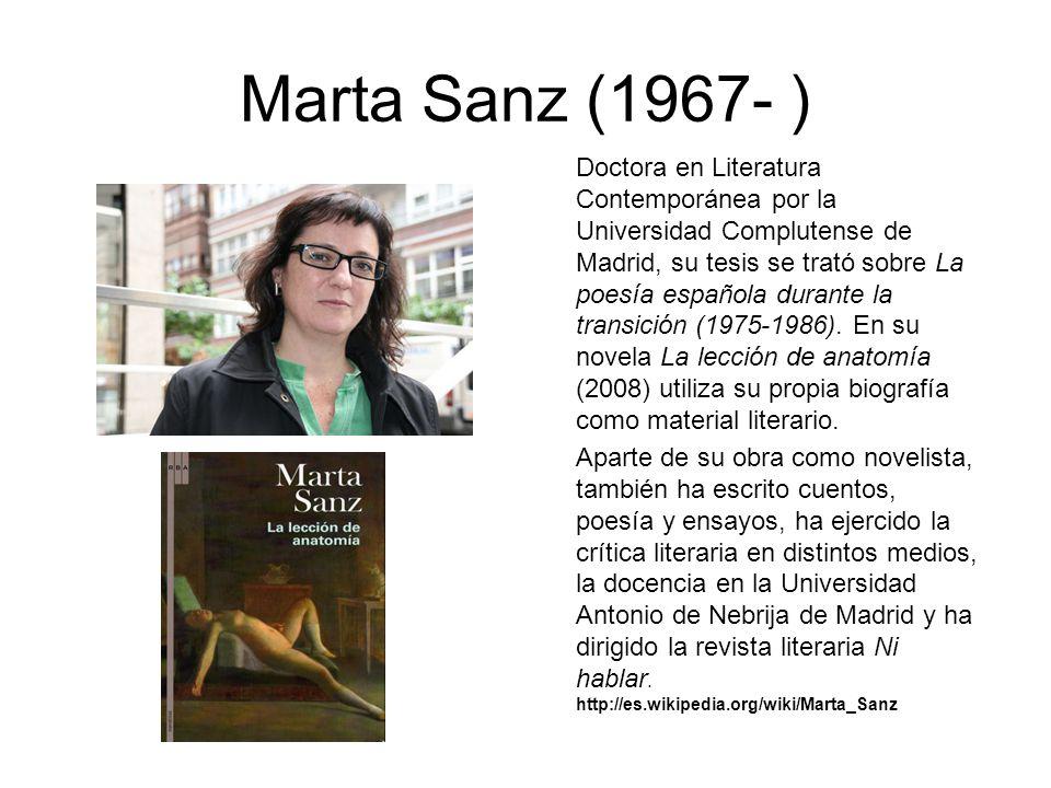 Marta Sanz (1967- ) Doctora en Literatura Contemporánea por la Universidad Complutense de Madrid, su tesis se trató sobre La poesía española durante l