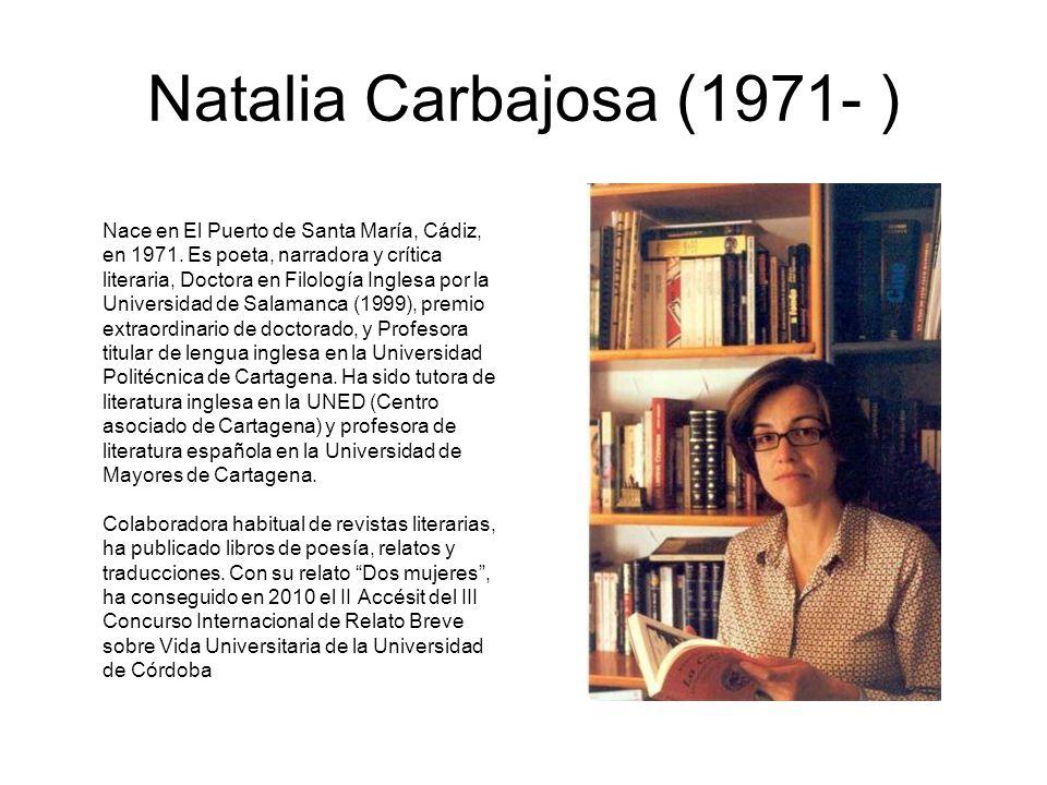 Natalia Carbajosa (1971- ) Nace en El Puerto de Santa María, Cádiz, en 1971. Es poeta, narradora y crítica literaria, Doctora en Filología Inglesa por
