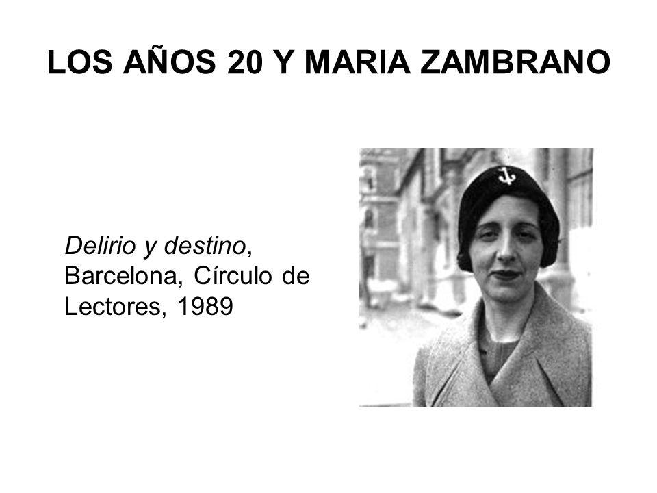 LOS AÑOS 20 Y MARIA ZAMBRANO Delirio y destino, Barcelona, Círculo de Lectores, 1989