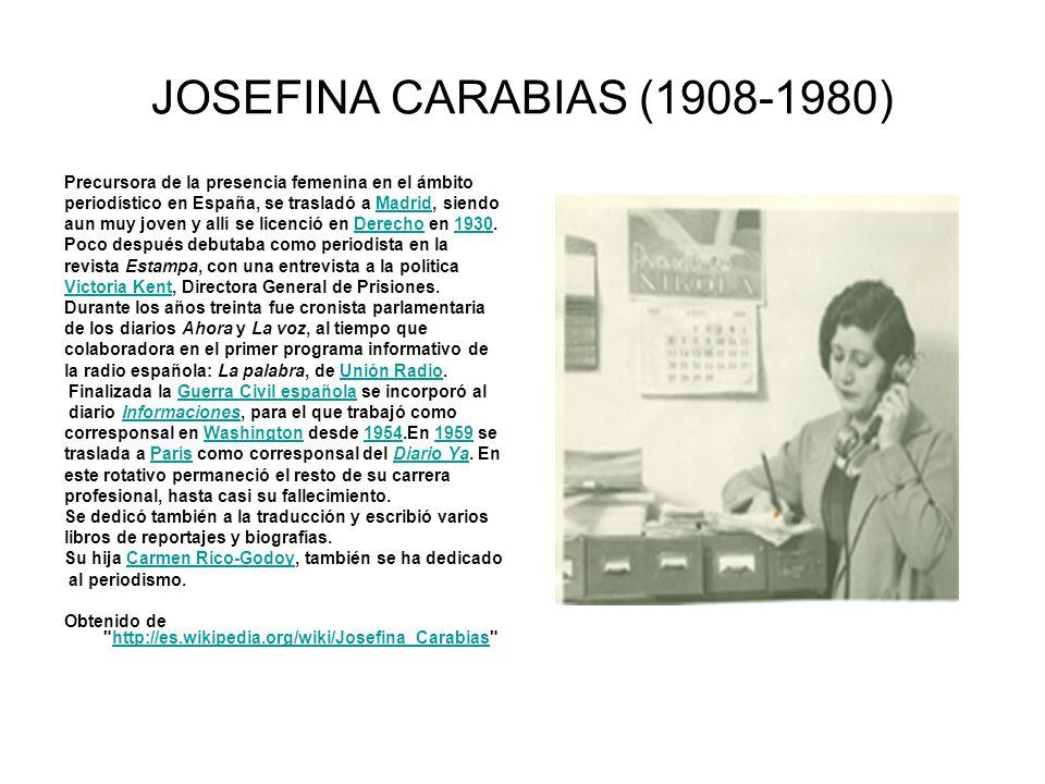 JOSEFINA CARABIAS (1908-1980) Precursora de la presencia femenina en el ámbito periodístico en España, se trasladó a Madrid, siendoMadrid aun muy jove