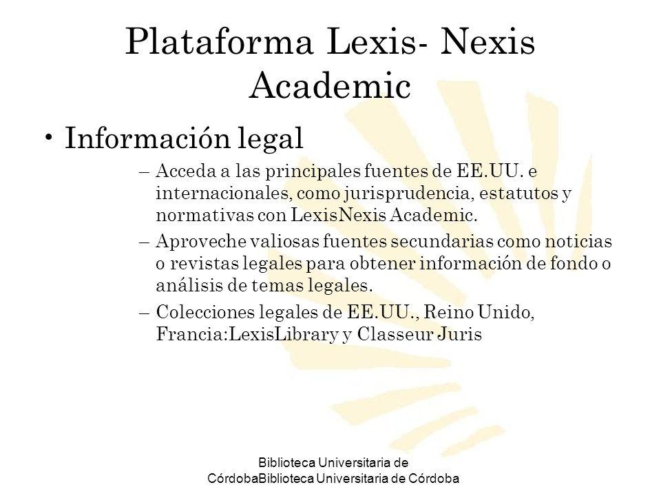 Biblioteca Universitaria de CórdobaBiblioteca Universitaria de Córdoba Plataforma Lexis- Nexis Academic Información legal –Acceda a las principales fu