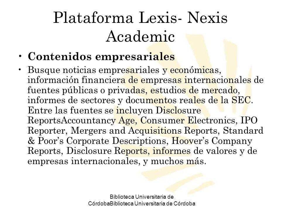 Biblioteca Universitaria de CórdobaBiblioteca Universitaria de Córdoba Plataforma Lexis- Nexis Academic Contenidos empresariales Busque noticias empre