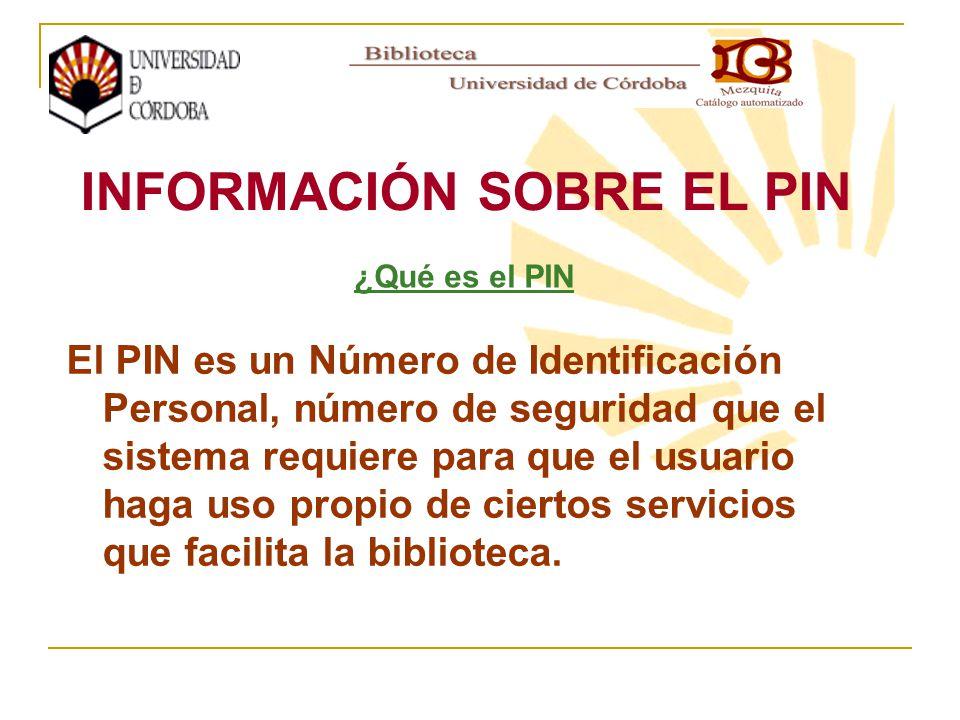 El PIN es un Número de Identificación Personal, número de seguridad que el sistema requiere para que el usuario haga uso propio de ciertos servicios q