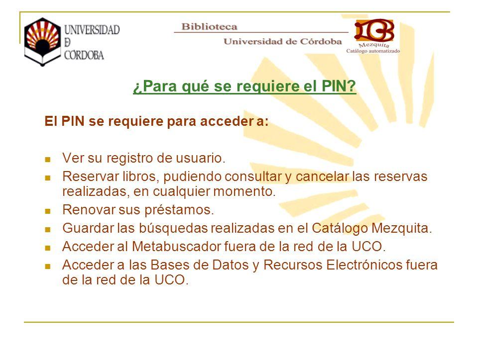 El PIN se requiere para acceder a: Ver su registro de usuario. Reservar libros, pudiendo consultar y cancelar las reservas realizadas, en cualquier mo
