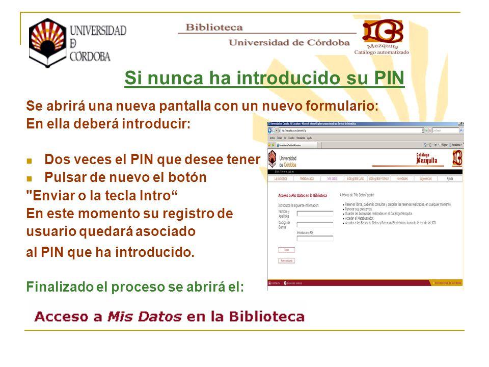 Se abrirá una nueva pantalla con un nuevo formulario: En ella deberá introducir: Dos veces el PIN que desee tener Pulsar de nuevo el botón