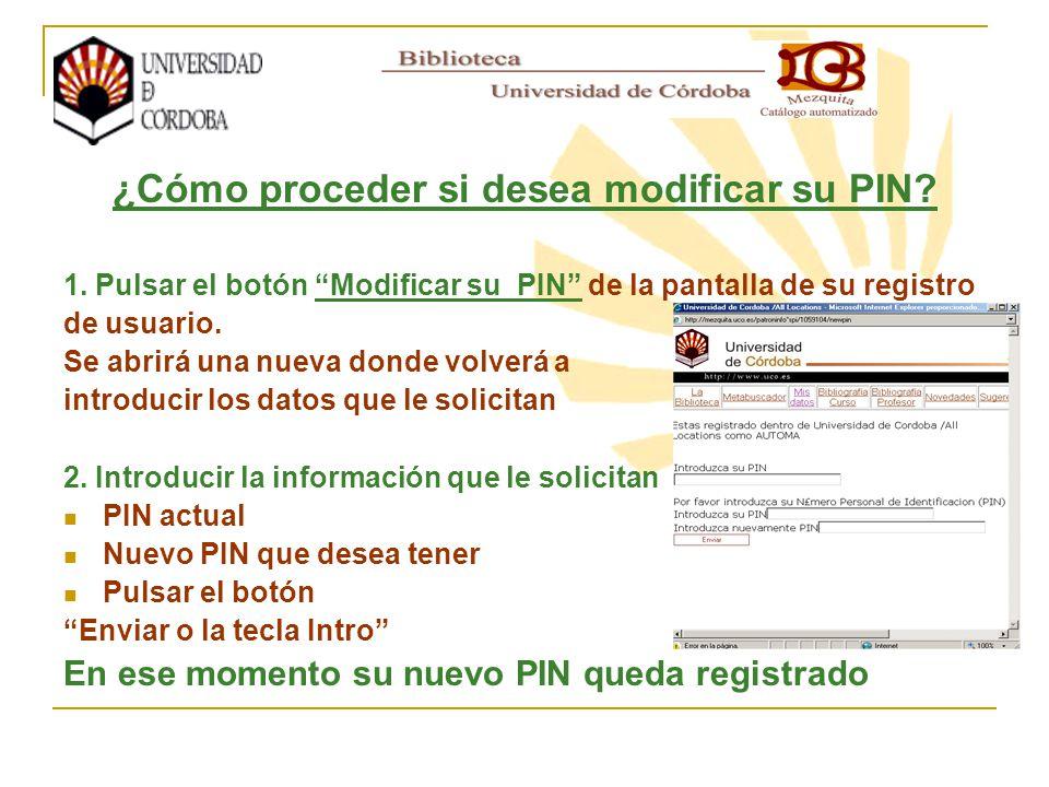 ¿Cómo proceder si desea modificar su PIN? 1. Pulsar el botón Modificar su PIN de la pantalla de su registro de usuario. Se abrirá una nueva donde volv