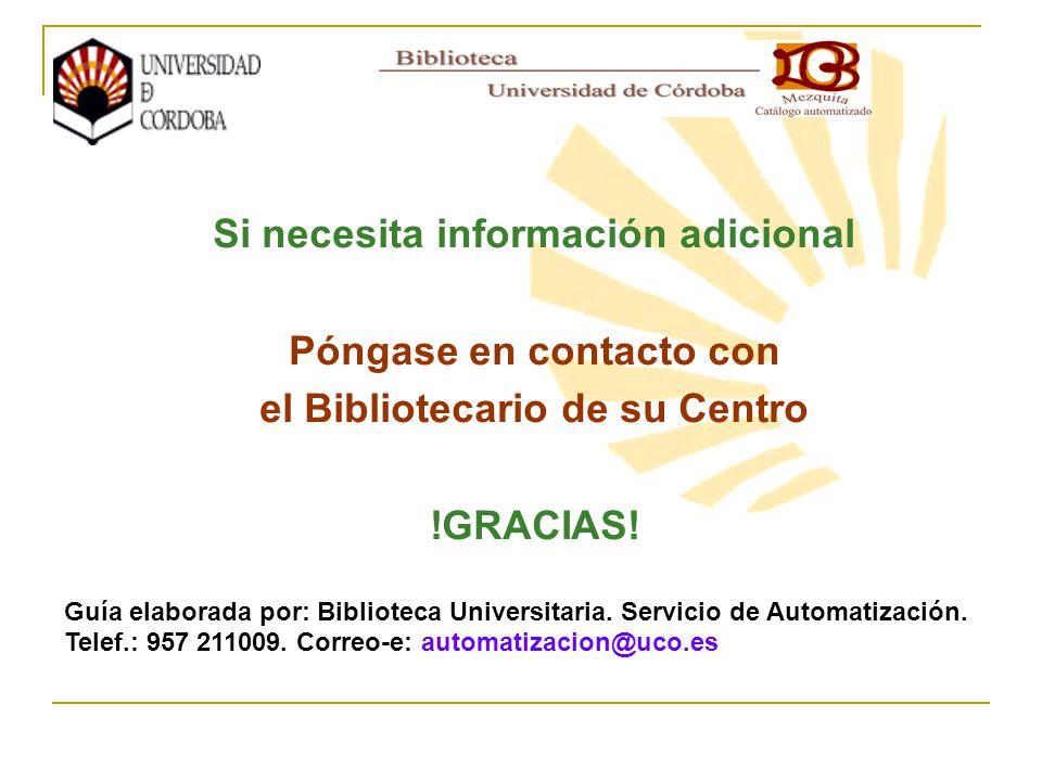 Si necesita información adicional Póngase en contacto con el Bibliotecario de su Centro !GRACIAS! Guía elaborada por: Biblioteca Universitaria. Servic