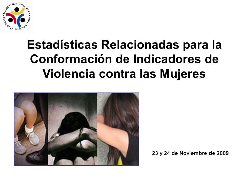 Estadísticas Relacionadas para la Conformación de Indicadores de Violencia contra las Mujeres 23 y 24 de Noviembre de 2009