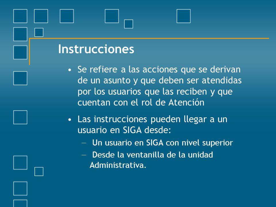 Instrucciones Se refiere a las acciones que se derivan de un asunto y que deben ser atendidas por los usuarios que las reciben y que cuentan con el ro