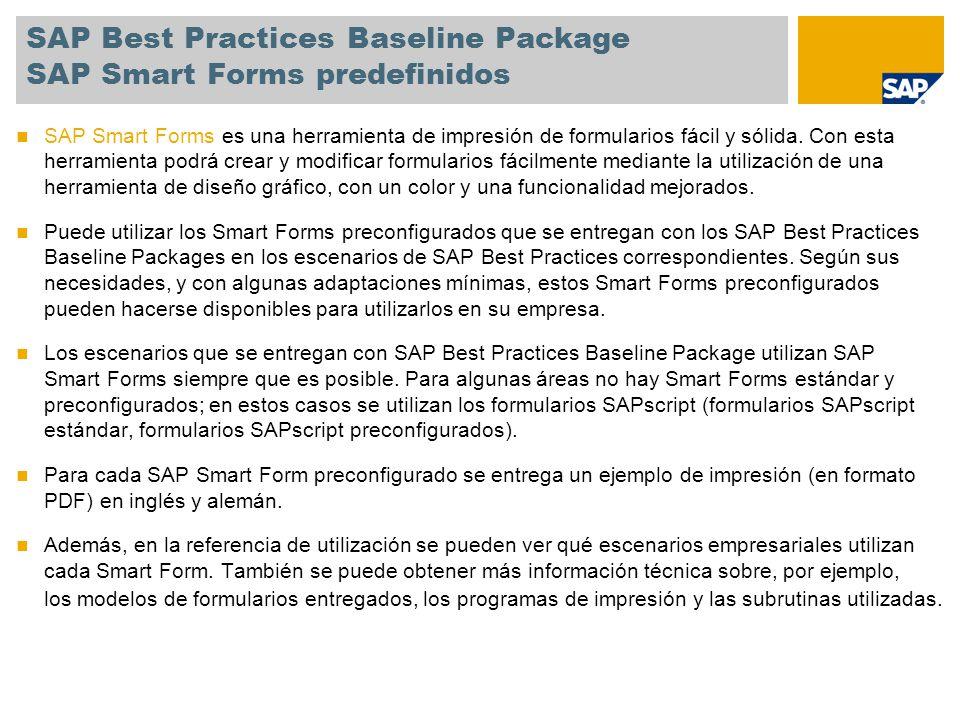SAP Best Practices Baseline Package SAP Smart Forms predefinidos SAP Smart Forms es una herramienta de impresión de formularios fácil y sólida. Con es