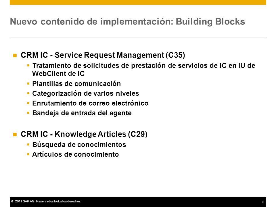 © 2011 SAP AG. Reservados todos los derechos. 8 Nuevo contenido de implementación: Building Blocks CRM IC - Service Request Management (C35) Tratamien