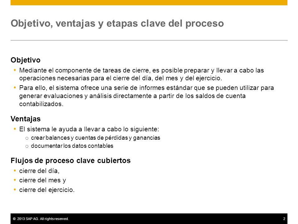 ©2013 SAP AG. All rights reserved.2 Objetivo, ventajas y etapas clave del proceso Objetivo Mediante el componente de tareas de cierre, es posible prep