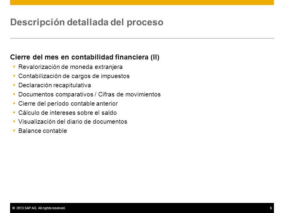 ©2013 SAP AG. All rights reserved.6 Descripción detallada del proceso Cierre del mes en contabilidad financiera (II) Revalorización de moneda extranje