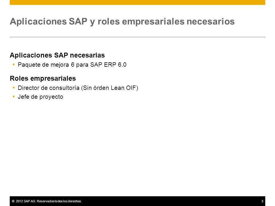 ©2012 SAP AG. Reservados todos los derechos.3 Aplicaciones SAP y roles empresariales necesarios Aplicaciones SAP necesarias Paquete de mejora 6 para S