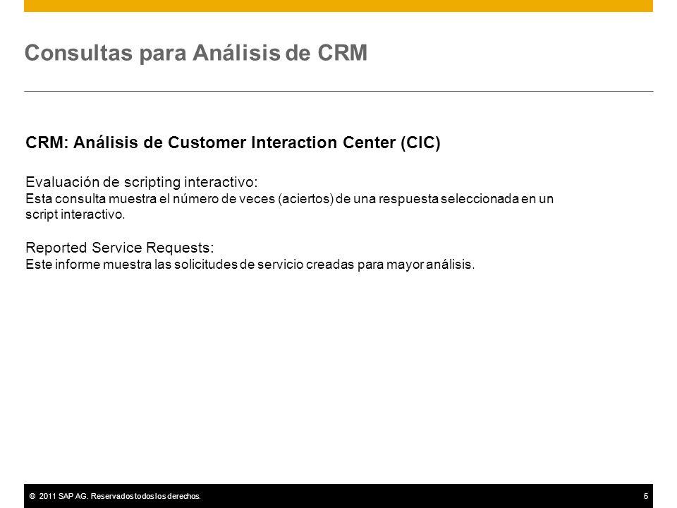 ©2011 SAP AG. Reservados todos los derechos.5 Consultas para Análisis de CRM CRM: Análisis de Customer Interaction Center (CIC) Evaluación de scriptin