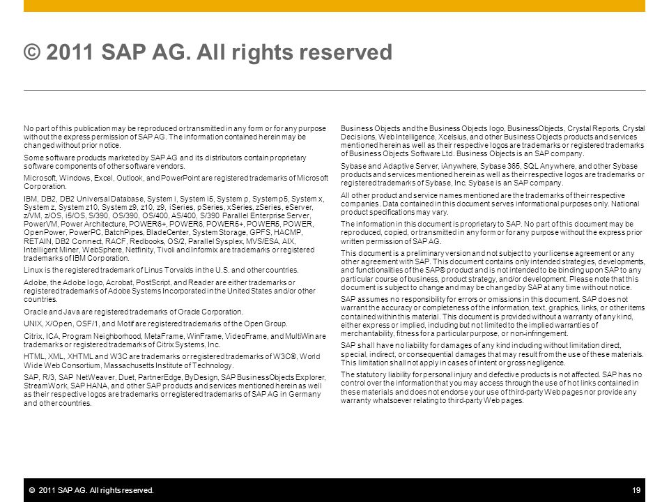 ©2011 SAP AG. All rights reserved.19 © 2011 SAP AG. All rights reserved Business Objects and the Business Objects logo, BusinessObjects, Crystal Repor