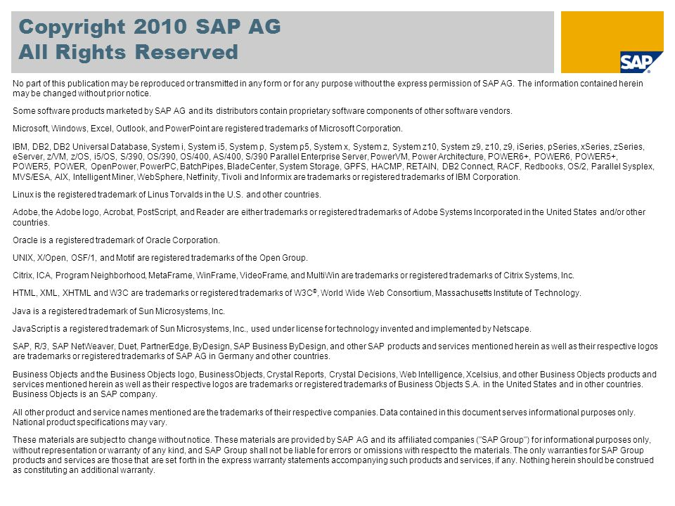 Copyright 2010 SAP AG All Rights Reserved No part of this publication may be reproduced or transmitted in any form or for any purpose without the express permission of SAP AG.