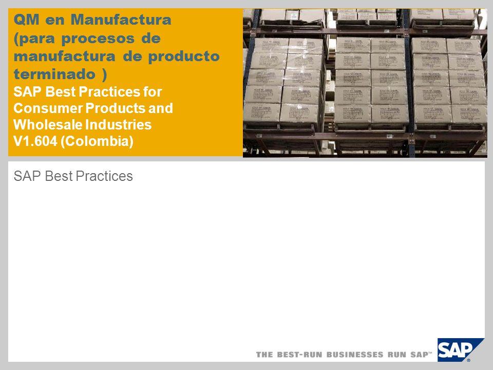 QM en Manufactura (para procesos de manufactura de producto terminado ) SAP Best Practices for Consumer Products and Wholesale Industries V1.604 (Colo