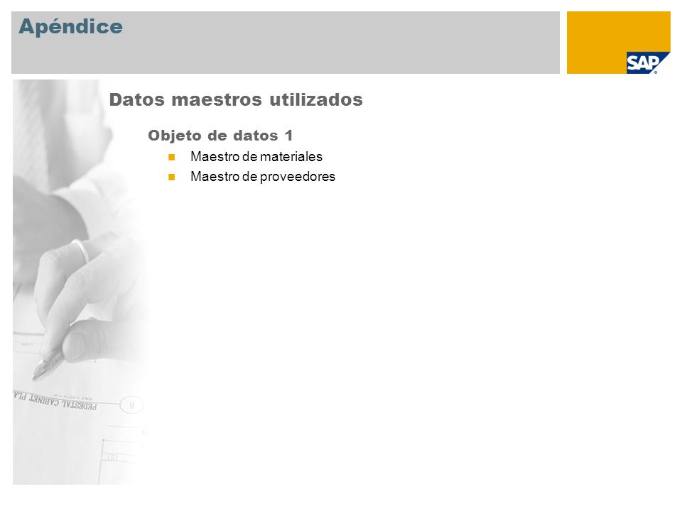 Apéndice Objeto de datos 1 Maestro de materiales Maestro de proveedores Datos maestros utilizados